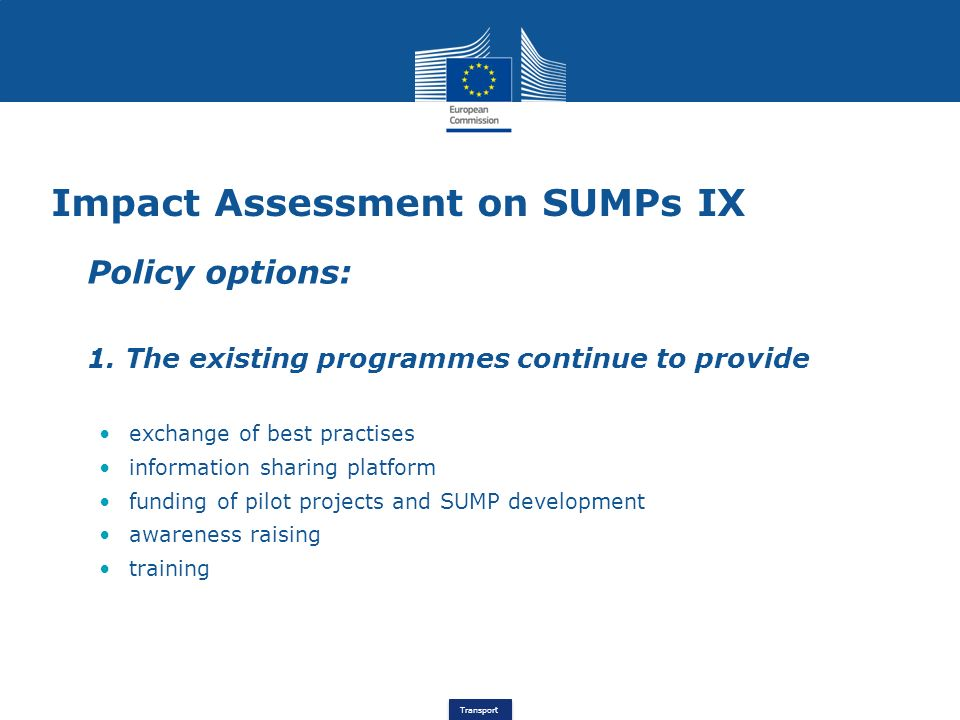 Transport Impact Assessment on SUMPs IX Policy options: 1. The existing programmes continue to provide exchange of best practises information sharing