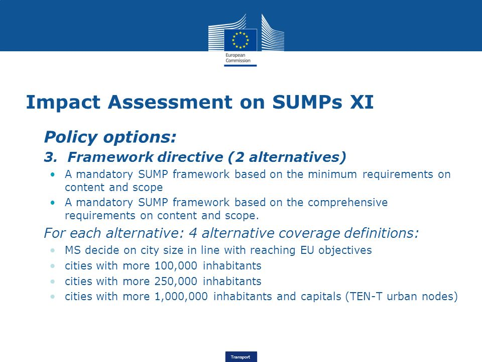 Transport Impact Assessment on SUMPs XI Policy options: 3. Framework directive (2 alternatives) A mandatory SUMP framework based on the minimum requir