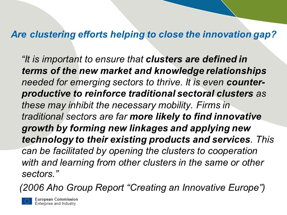 European Commission Enterprise and Industry It is important to ensure that clusters are defined in terms of the new market and knowledge relationships