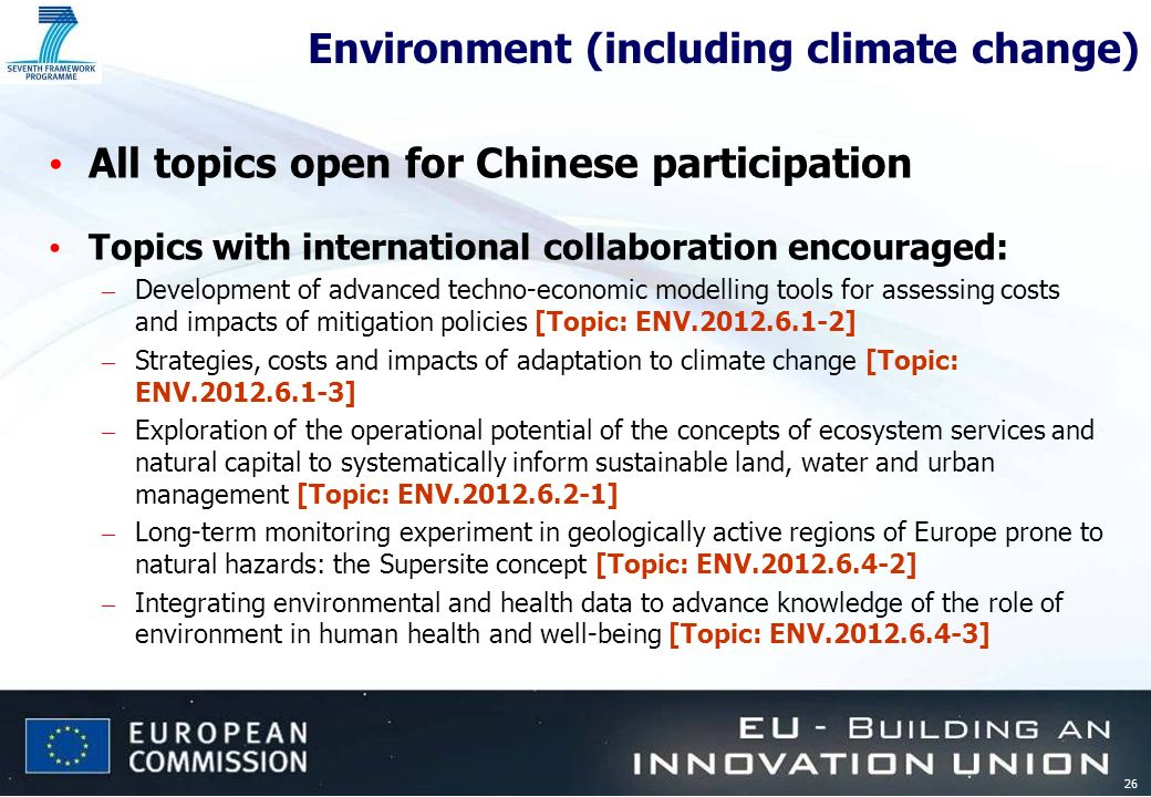 26 Environment (including climate change) All topics open for Chinese participation Topics with international collaboration encouraged: – Development
