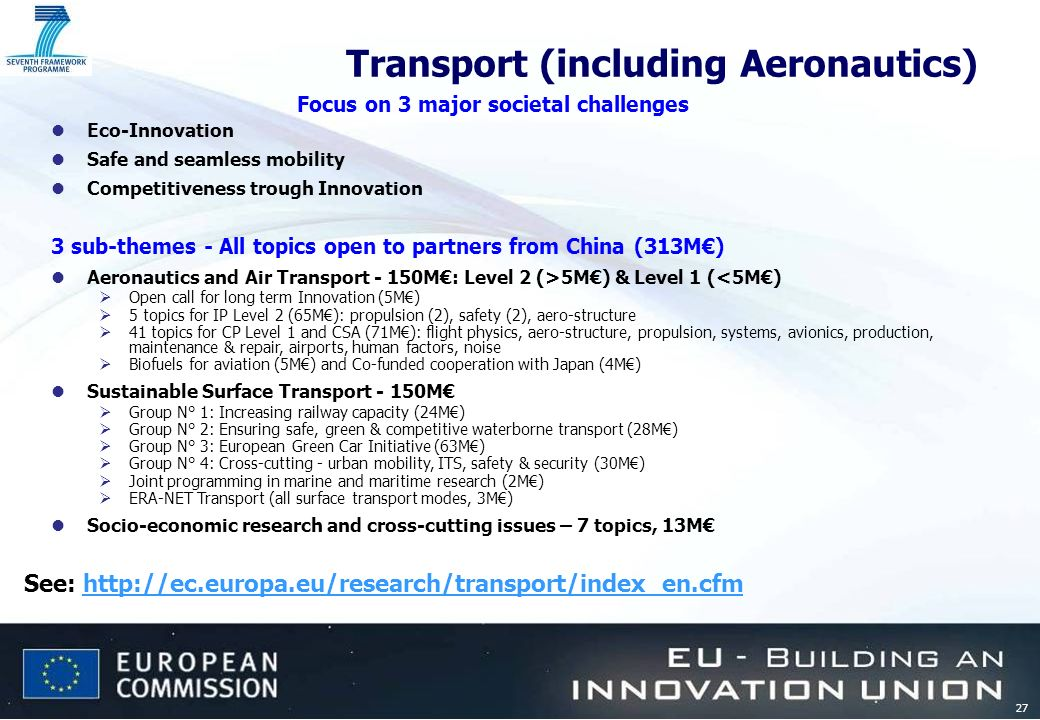 27 Transport (including Aeronautics) See: http://ec.europa.eu/research/transport/index_en.cfmhttp://ec.europa.eu/research/transport/index_en.cfm Focus