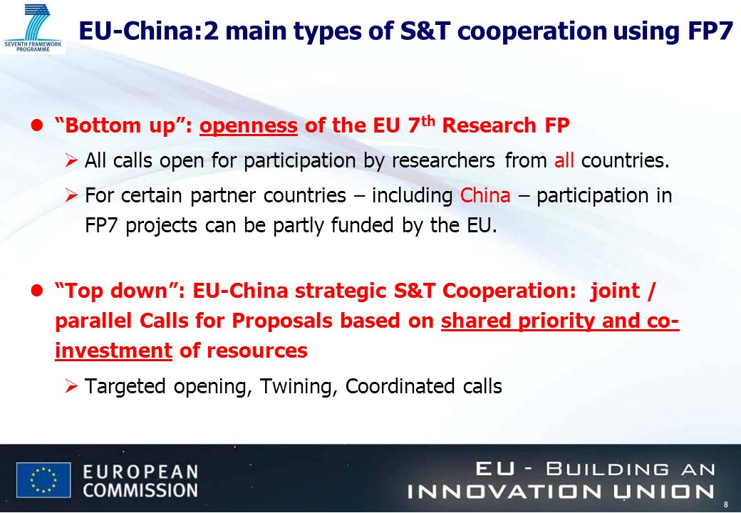 8 EU-China:2 main types of S&T cooperation using FP7 lBottom up: openness of the EU 7 th Research FP All calls open for participation by researchers from all countries.