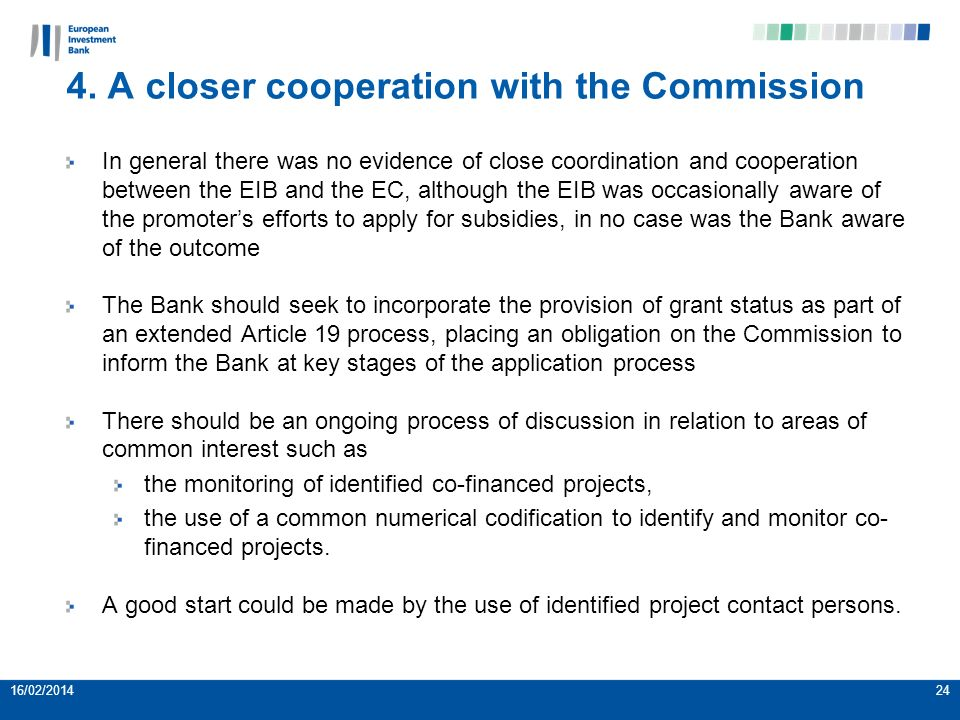4. A closer cooperation with the Commission In general there was no evidence of close coordination and cooperation between the EIB and the EC, althoug
