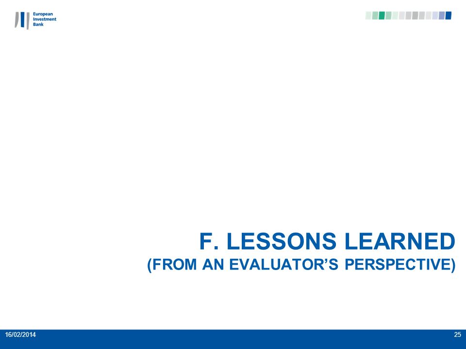 F. LESSONS LEARNED (FROM AN EVALUATORS PERSPECTIVE) 16/02/201425