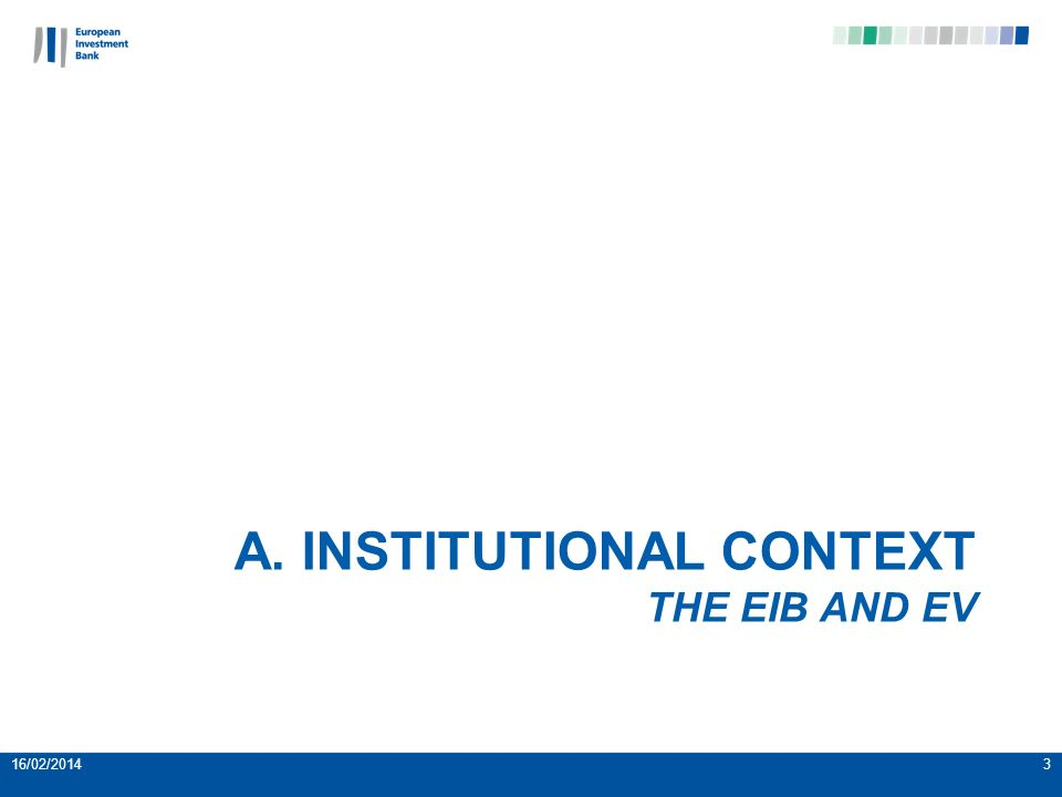 A. INSTITUTIONAL CONTEXT THE EIB AND EV 16/02/20143