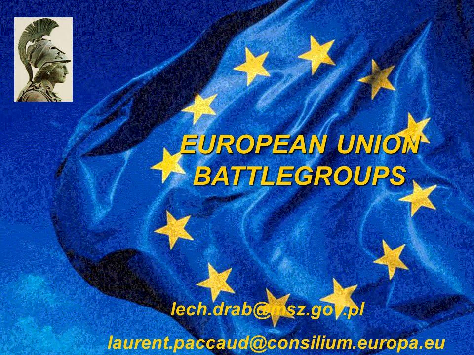 EUROPEAN UNION BATTLEGROUPS lech.drab@msz.gov.pl laurent.paccaud@consilium.europa.eu