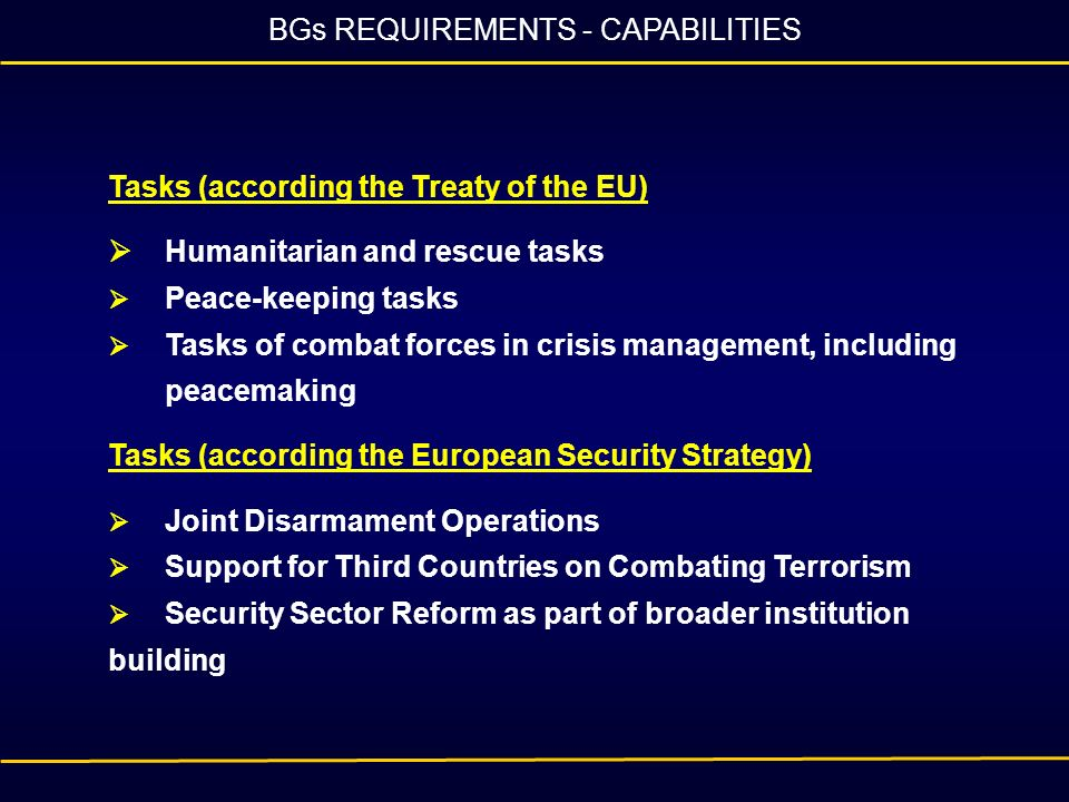 Tasks (according the Treaty of the EU) Humanitarian and rescue tasks Peace-keeping tasks Tasks of combat forces in crisis management, including peacem