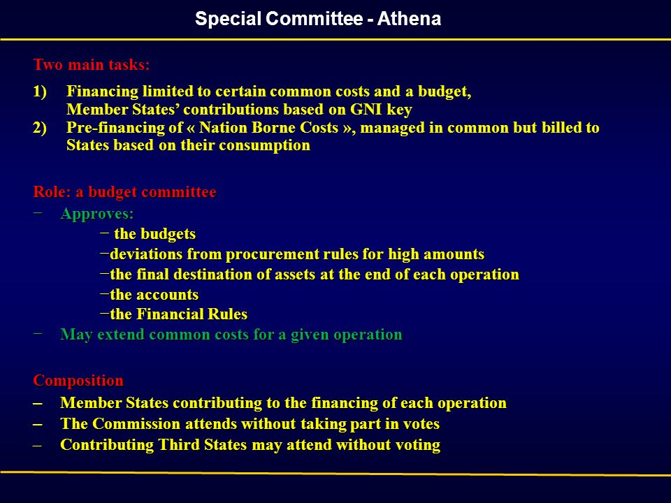Special Committee - Athena Two main tasks: 1)Financing limited to certain common costs and a budget, Member States contributions based on GNI key 2)Pr