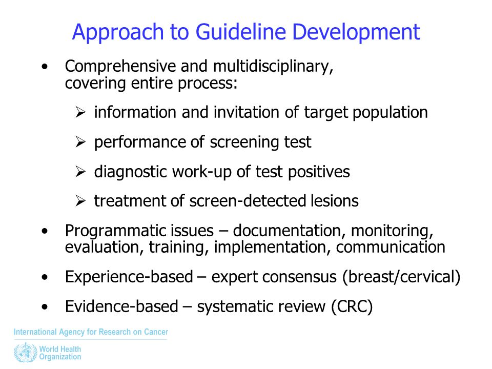Approach to Guideline Development Comprehensive and multidisciplinary, covering entire process: information and invitation of target population perfor