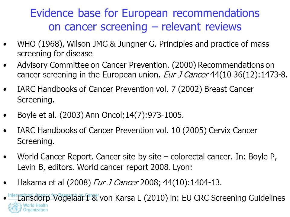 Evidence base for European recommendations on cancer screening – relevant reviews WHO (1968), Wilson JMG & Jungner G. Principles and practice of mass