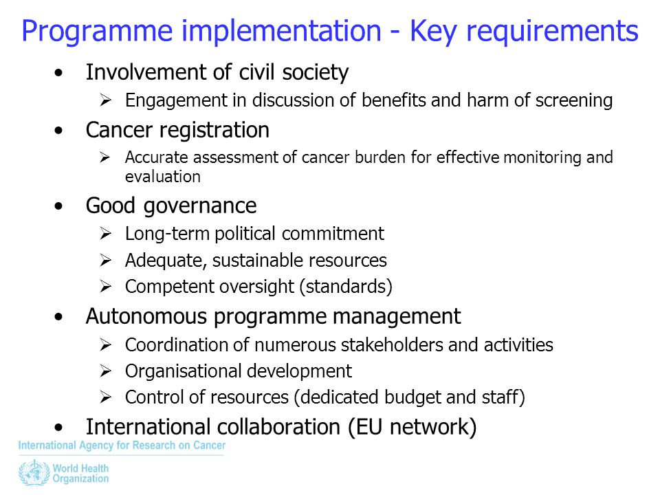 Programme implementation - Key requirements Involvement of civil society Engagement in discussion of benefits and harm of screening Cancer registratio