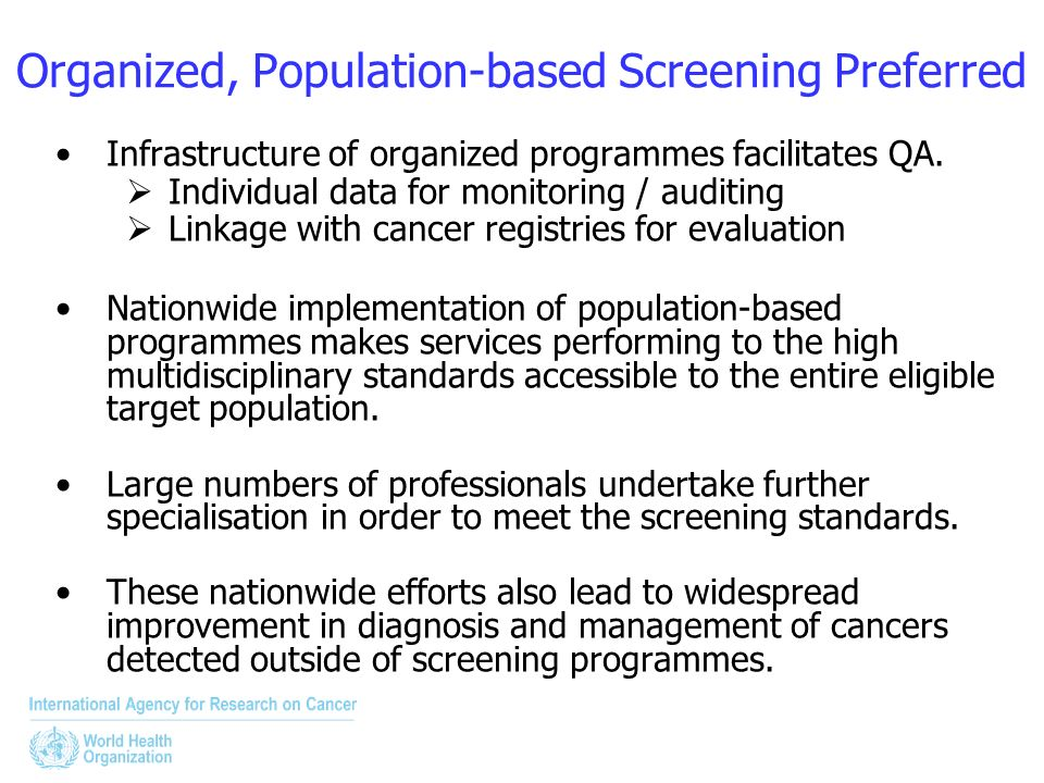 Organized, Population-based Screening Preferred Infrastructure of organized programmes facilitates QA. Individual data for monitoring / auditing Linka