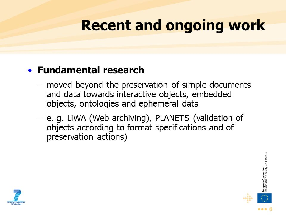 6 Recent and ongoing work Fundamental research – moved beyond the preservation of simple documents and data towards interactive objects, embedded obje