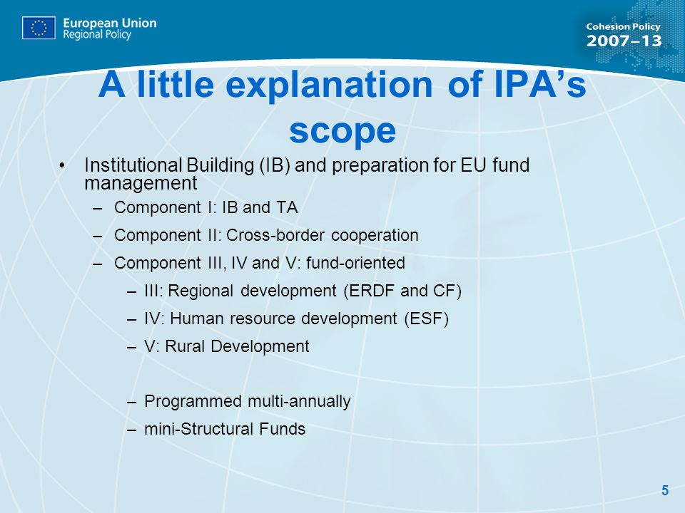 5 A little explanation of IPAs scope Institutional Building (IB) and preparation for EU fund management –Component I: IB and TA –Component II: Cross-b
