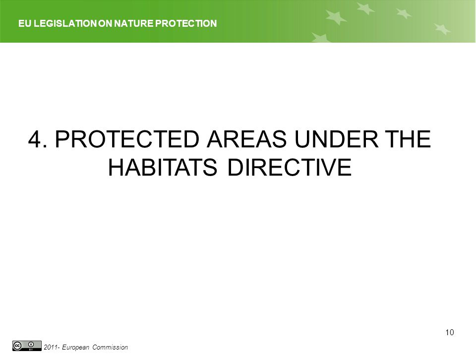 EU LEGISLATION ON NATURE PROTECTION 2011- European Commission 4. PROTECTED AREAS UNDER THE HABITATS DIRECTIVE 10