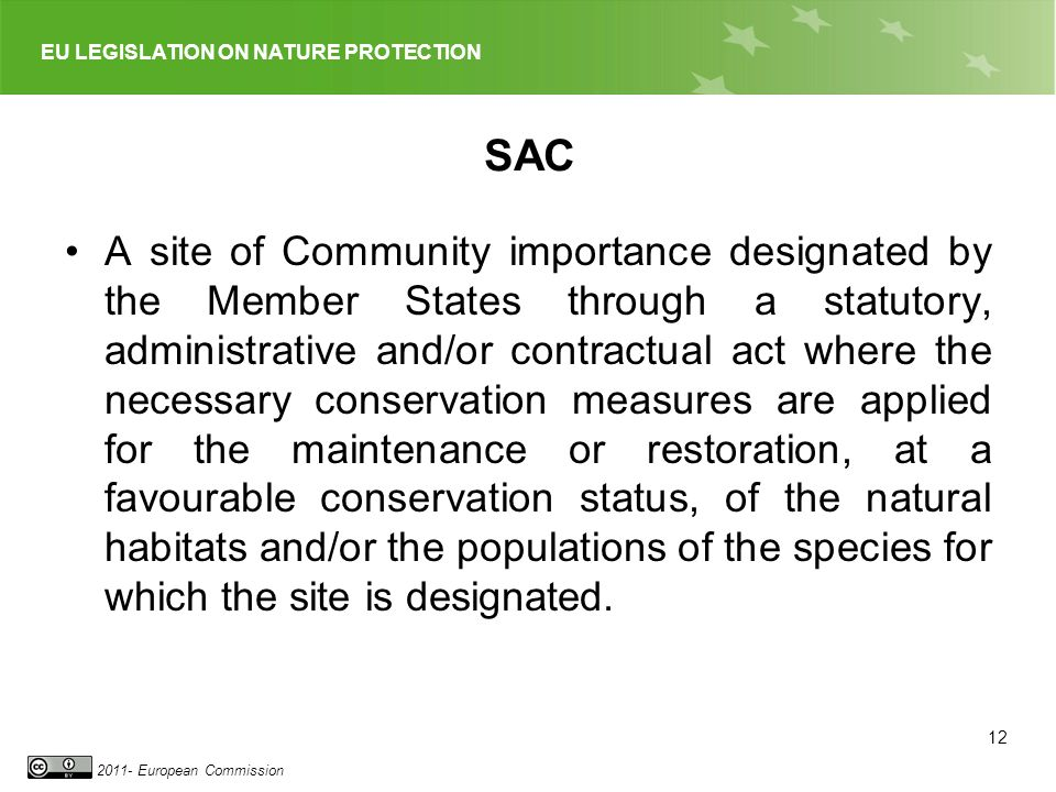 EU LEGISLATION ON NATURE PROTECTION 2011- European Commission SAC A site of Community importance designated by the Member States through a statutory,
