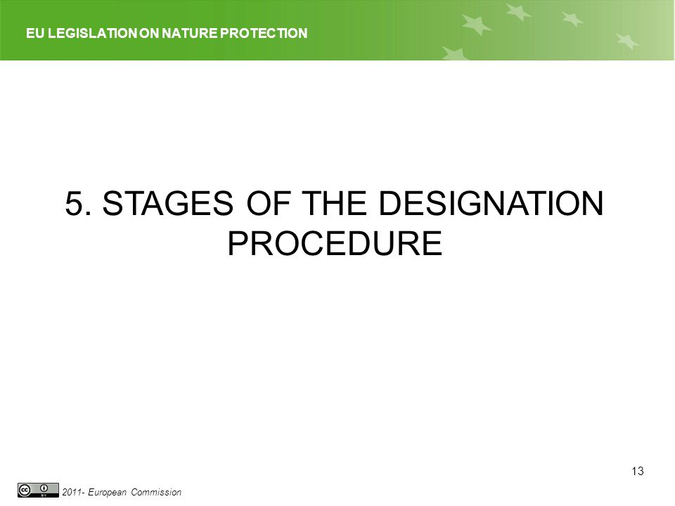 EU LEGISLATION ON NATURE PROTECTION 2011- European Commission 13 5. STAGES OF THE DESIGNATION PROCEDURE