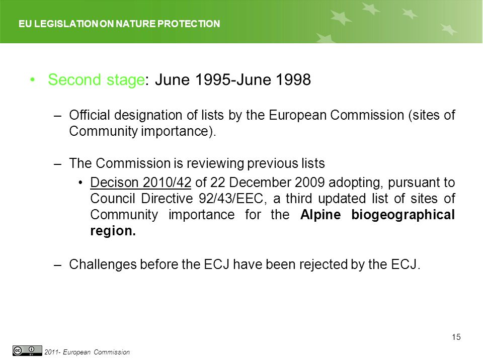 EU LEGISLATION ON NATURE PROTECTION 2011- European Commission Second stage: June 1995-June 1998 –Official designation of lists by the European Commiss