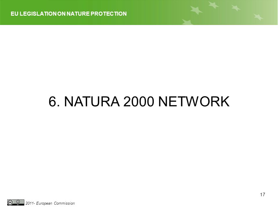 EU LEGISLATION ON NATURE PROTECTION 2011- European Commission 6. NATURA 2000 NETWORK 17