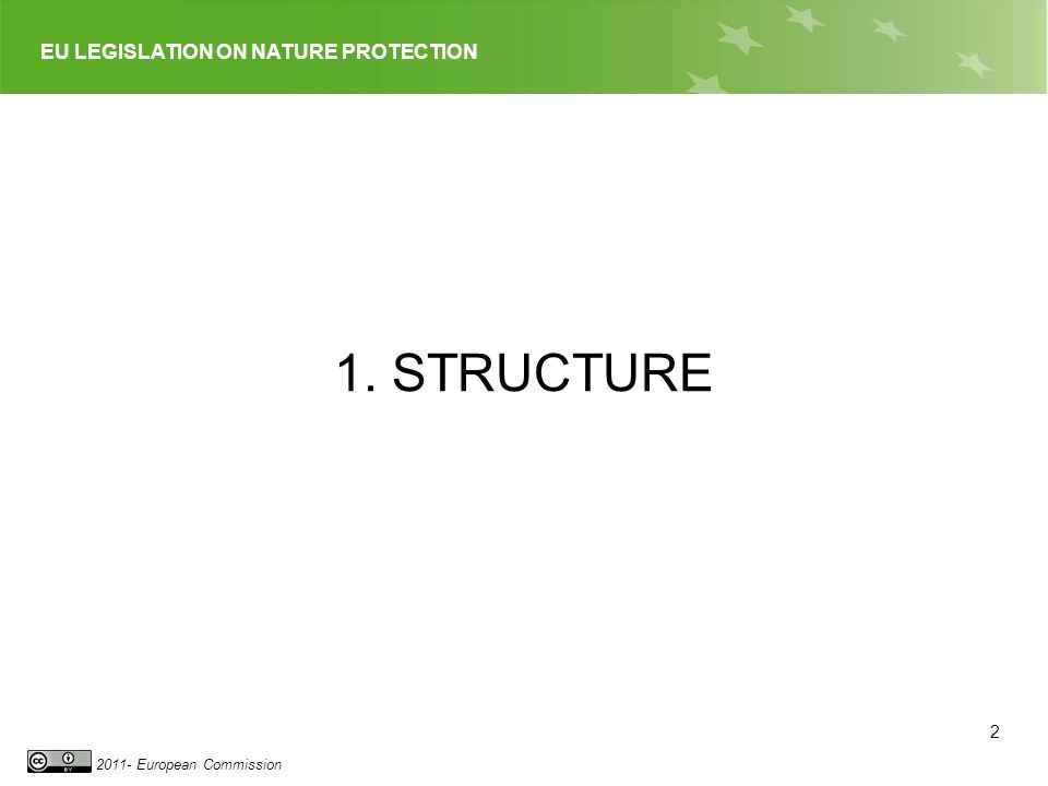EU LEGISLATION ON NATURE PROTECTION 2011- European Commission 1. STRUCTURE 2