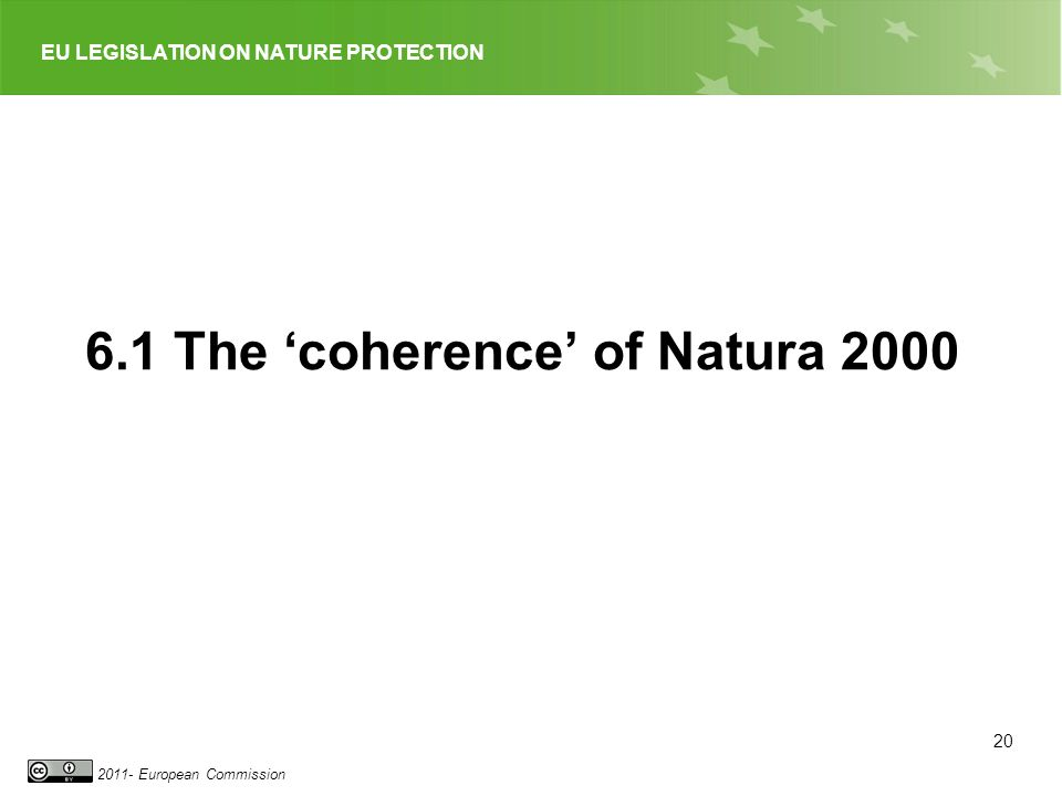 EU LEGISLATION ON NATURE PROTECTION 2011- European Commission 6.1 The coherence of Natura 2000 20