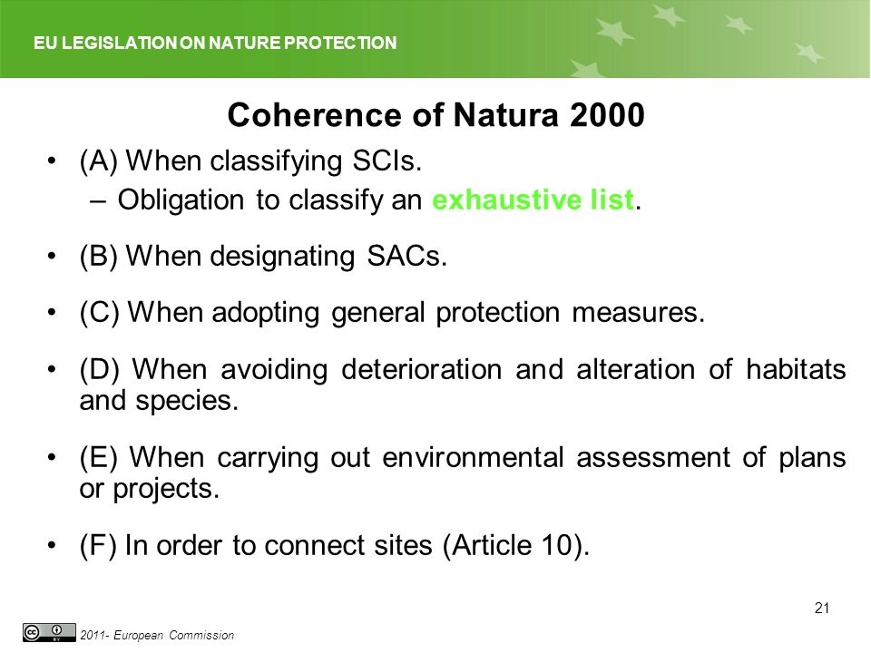 EU LEGISLATION ON NATURE PROTECTION 2011- European Commission Coherence of Natura 2000 (A) When classifying SCIs. –Obligation to classify an exhaustiv