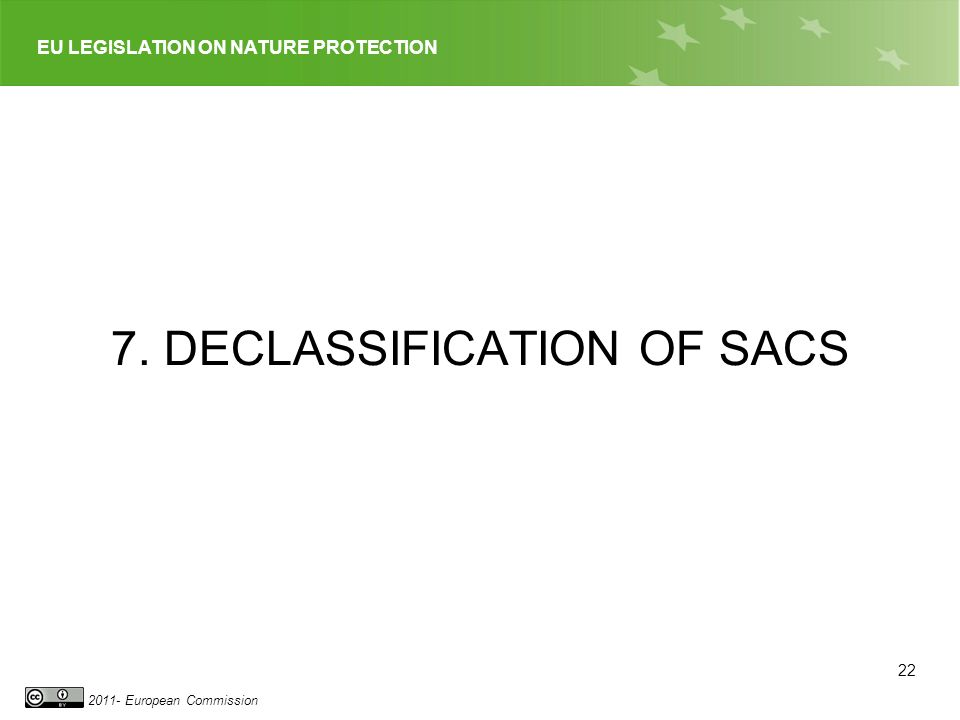 EU LEGISLATION ON NATURE PROTECTION 2011- European Commission 7. DECLASSIFICATION OF SACS 22
