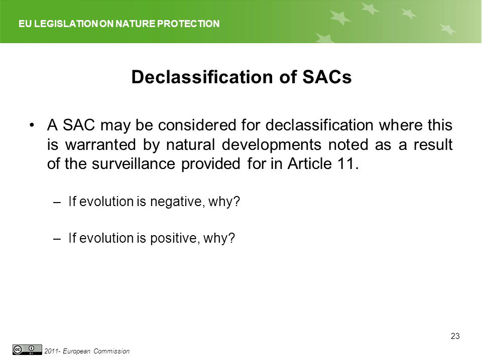 EU LEGISLATION ON NATURE PROTECTION 2011- European Commission Declassification of SACs A SAC may be considered for declassification where this is warr