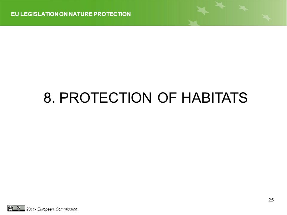 EU LEGISLATION ON NATURE PROTECTION 2011- European Commission 25 8. PROTECTION OF HABITATS