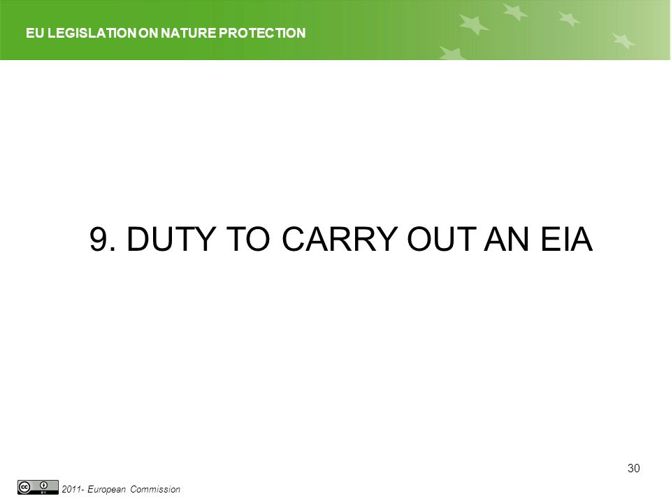 EU LEGISLATION ON NATURE PROTECTION 2011- European Commission 30 9. DUTY TO CARRY OUT AN EIA