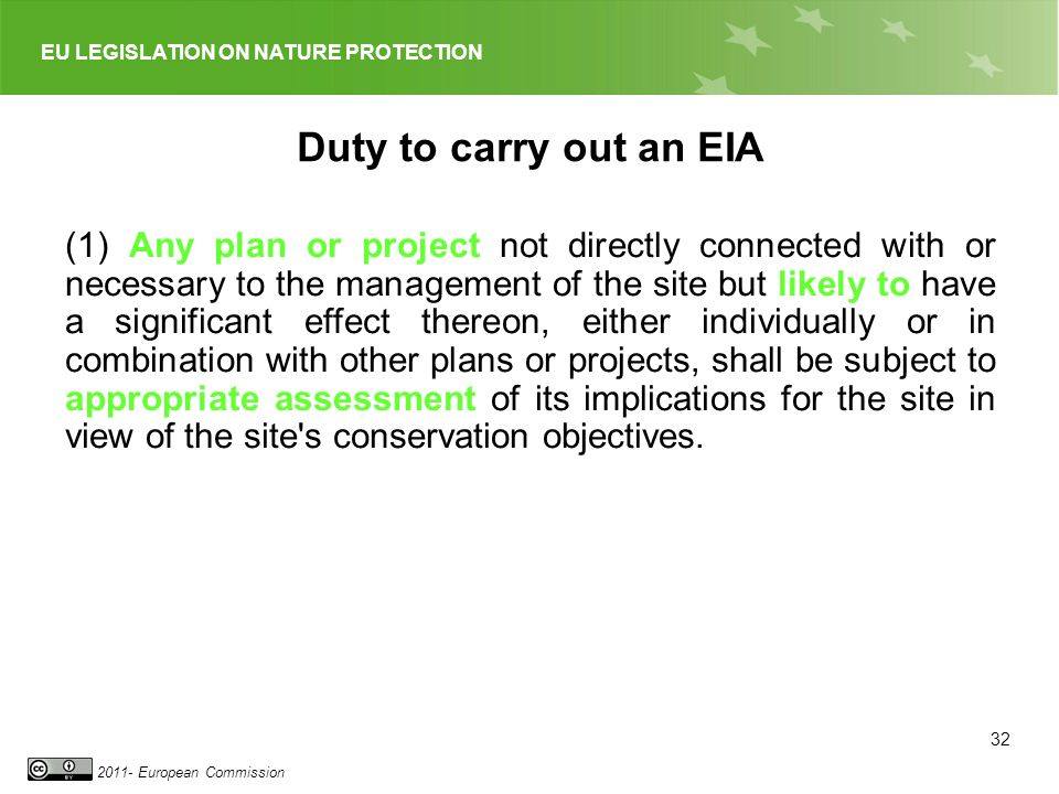 EU LEGISLATION ON NATURE PROTECTION 2011- European Commission Duty to carry out an EIA (1) Any plan or project not directly connected with or necessar