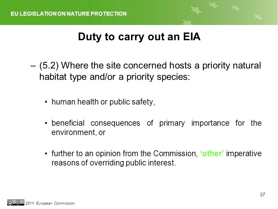 EU LEGISLATION ON NATURE PROTECTION 2011- European Commission Duty to carry out an EIA –(5.2) Where the site concerned hosts a priority natural habita