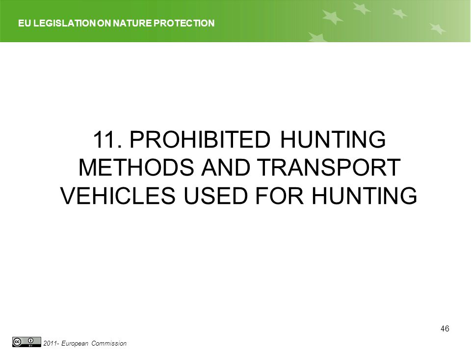 EU LEGISLATION ON NATURE PROTECTION 2011- European Commission 11. PROHIBITED HUNTING METHODS AND TRANSPORT VEHICLES USED FOR HUNTING 46