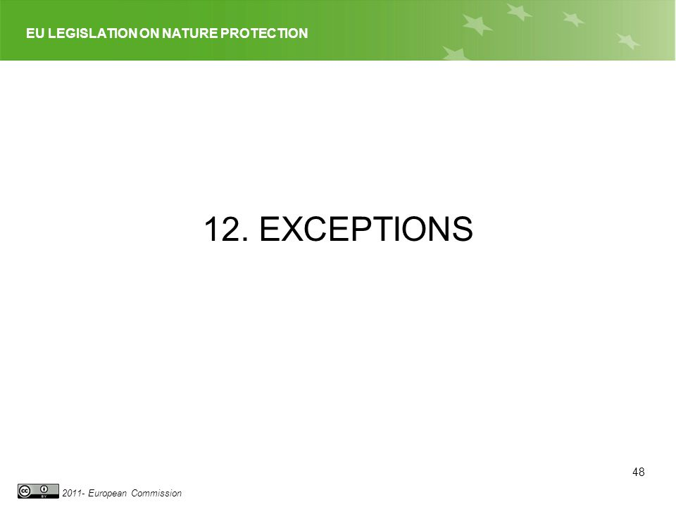 EU LEGISLATION ON NATURE PROTECTION 2011- European Commission 12. EXCEPTIONS 48