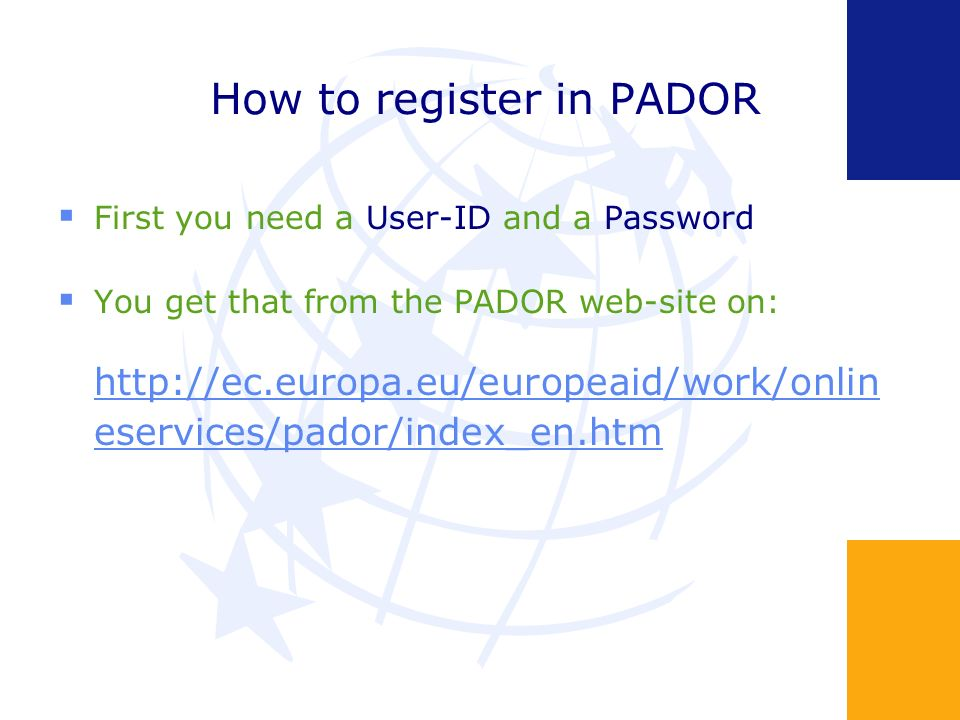 How to register in PADOR First you need a User-ID and a Password You get that from the PADOR web-site on:   eservices/pador/index_en.htm