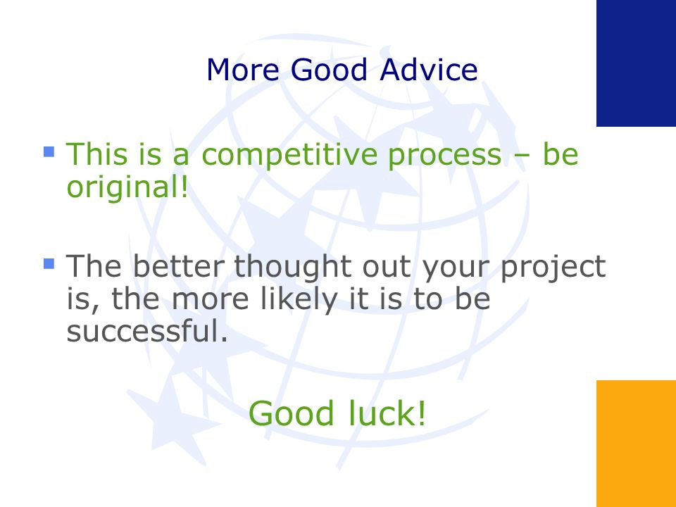 More Good Advice This is a competitive process – be original.