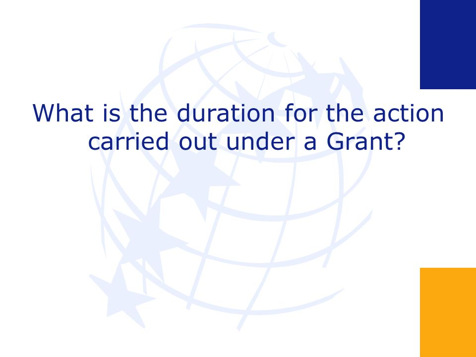 What is the duration for the action carried out under a Grant