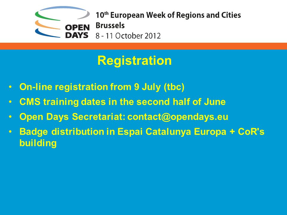 On-line registration from 9 July (tbc) CMS training dates in the second half of June Open Days Secretariat: contact@opendays.eu Badge distribution in Espai Catalunya Europa + CoR s building Registration