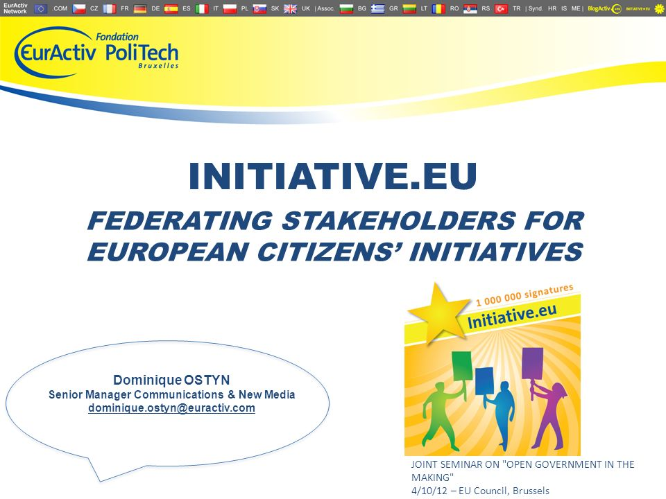 Dominique OSTYN Senior Manager Communications & New Media dominique.ostyn@euractiv.com FEDERATING STAKEHOLDERS FOR EUROPEAN CITIZENS INITIATIVES INITI