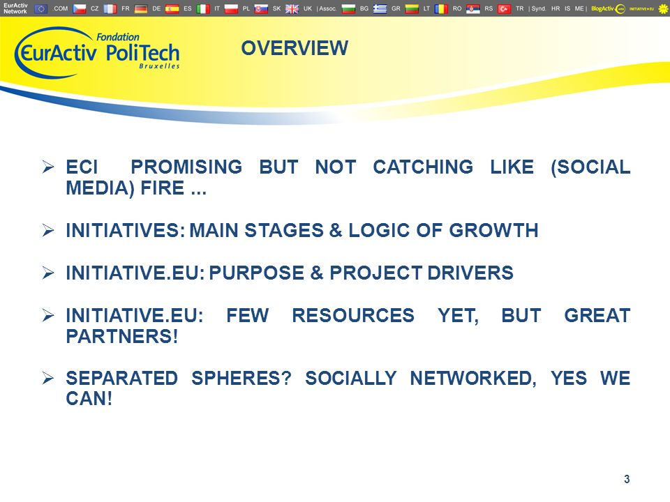OVERVIEW ECI PROMISING BUT NOT CATCHING LIKE (SOCIAL MEDIA) FIRE... INITIATIVES: MAIN STAGES & LOGIC OF GROWTH INITIATIVE.EU: PURPOSE & PROJECT DRIVER