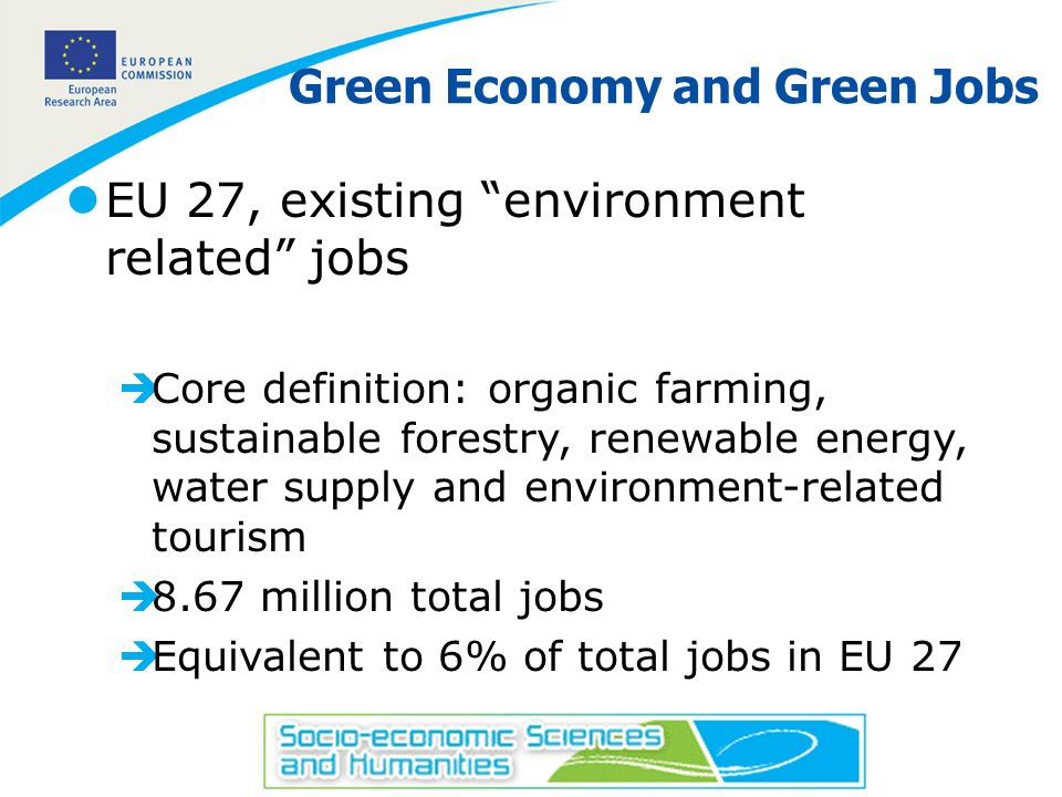 12 Green Economy and Green Jobs lEU 27, existing environment related jobs èCore definition: organic farming, sustainable forestry, renewable energy, w