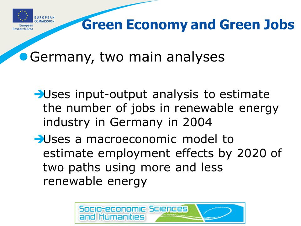 16 Green Economy and Green Jobs lGermany, two main analyses èUses input-output analysis to estimate the number of jobs in renewable energy industry in