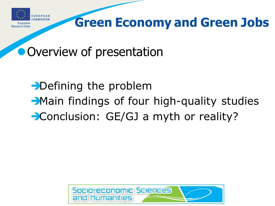 2 Green Economy and Green Jobs lOverview of presentation èDefining the problem èMain findings of four high-quality studies èConclusion: GE/GJ a myth o