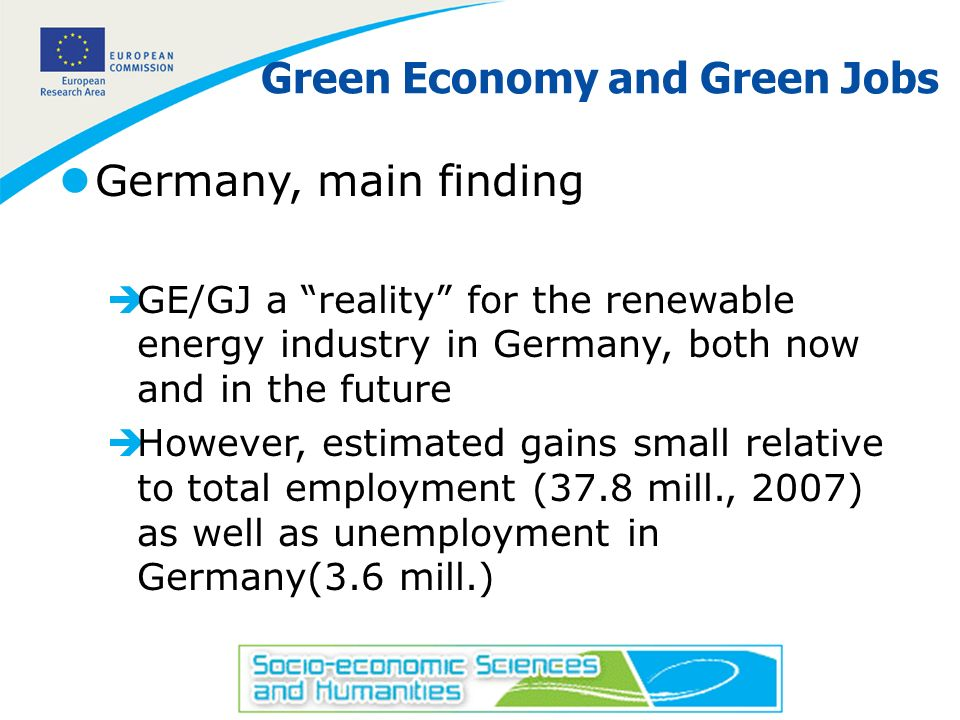 20 Green Economy and Green Jobs lGermany, main finding èGE/GJ a reality for the renewable energy industry in Germany, both now and in the future èHowe