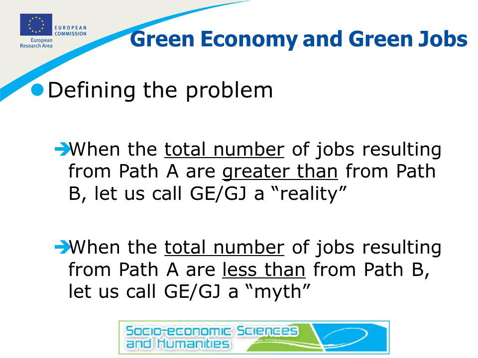 4 Green Economy and Green Jobs lDefining the problem èWhen the total number of jobs resulting from Path A are greater than from Path B, let us call GE