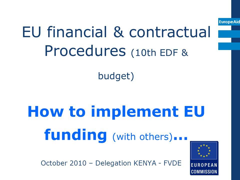 EuropeAid Delegated cooperation : decentralised decentralisation of contractual procedures ex-ante control by COM at every step for procurement contracts > 50,000 EUR + for grants (payment remains centralised) Practical Guide Programme Estimates Practical Guide on Contract Procedures + decentralisation of payments < certain thresholds (ex-post control by COM) Substantial or total decentralisation (possibly only ex-post control by COM) criteria partly fulfilled all criteria fulfilled +