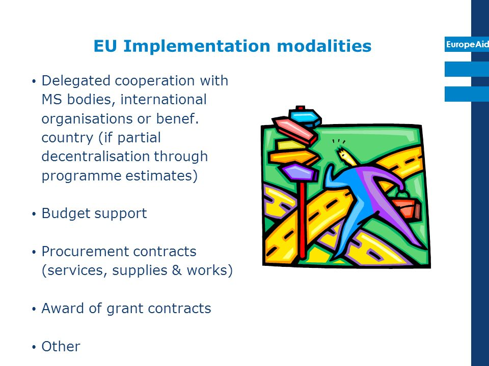 EuropeAid EU Implementation modalities Delegated cooperation with MS bodies, international organisations or benef. country (if partial decentralisatio