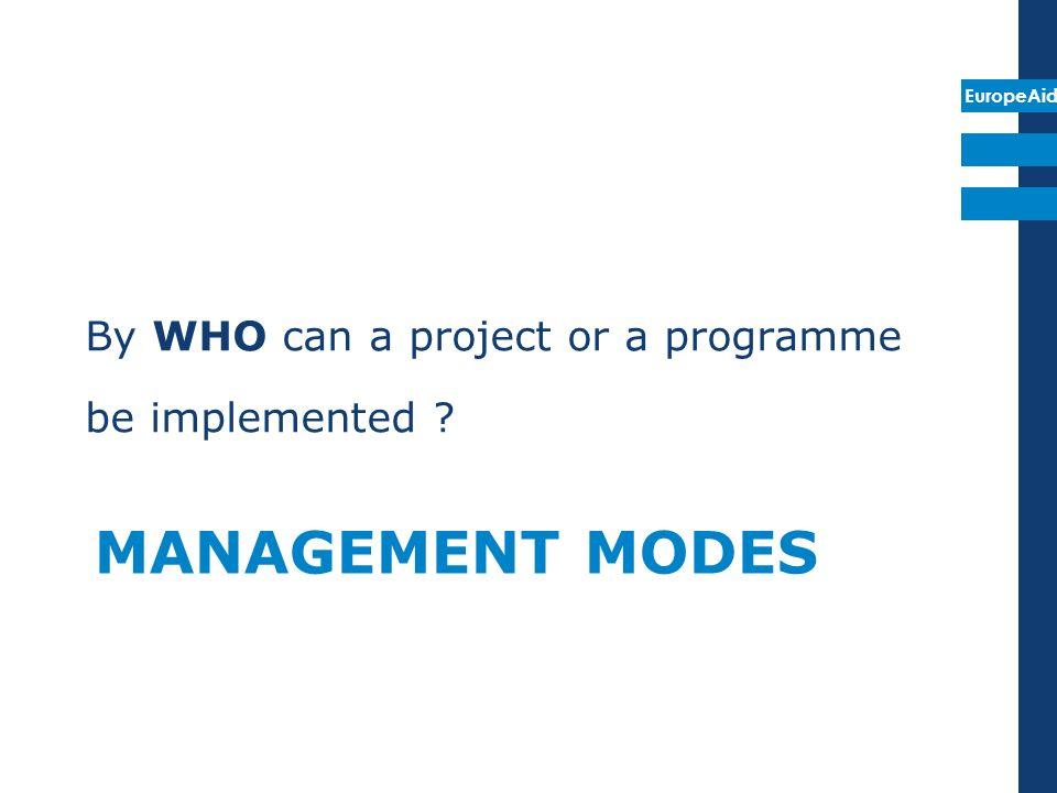 EuropeAid Management modes Centralised management Delegated cooperation 1) indirect centralised management 2) Joint management 3) Decentralised management 4) (Shared management)