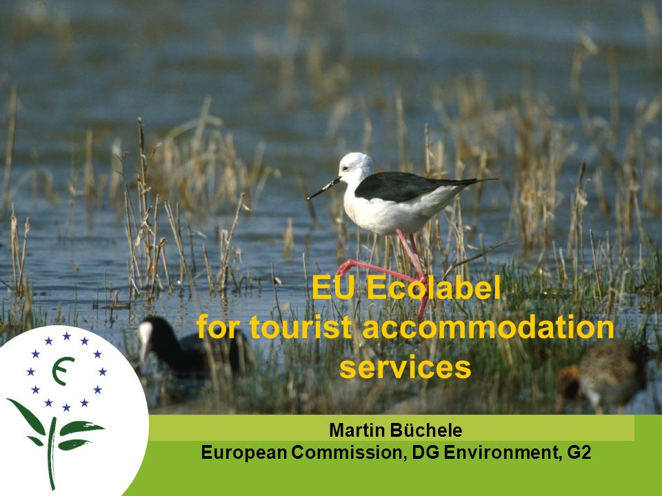The European Eco-label EU Ecolabel for tourist accommodation services Martin Büchele European Commission, DG Environment, G2