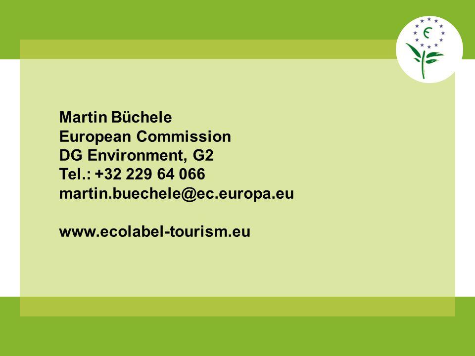 Martin Büchele European Commission DG Environment, G2 Tel.: +32 229 64 066 martin.buechele@ec.europa.eu www.ecolabel-tourism.eu